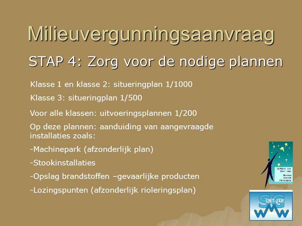 Milieuvergunningsaanvraag STAP 4: Zorg voor de nodige plannen Klasse 1 en klasse 2: situeringplan 1/1000 Klasse 3: situeringplan 1/500 Voor alle klass