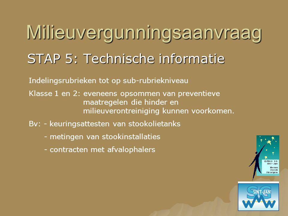 Milieuvergunningsaanvraag STAP 5: Technische informatie Indelingsrubrieken tot op sub-rubriekniveau Klasse 1 en 2: eveneens opsommen van preventieve m