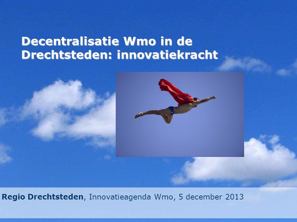 Decentralisatie Wmo in de Drechtsteden: innovatiekracht Regio Drechtsteden, Innovatieagenda Wmo, 5 december 2013