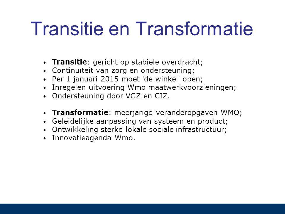 Transitie en Transformatie Transitie: gericht op stabiele overdracht; Continuïteit van zorg en ondersteuning; Per 1 januari 2015 moet de winkel open; Inregelen uitvoering Wmo maatwerkvoorzieningen; Ondersteuning door VGZ en CIZ.