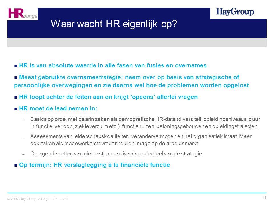 11 © 2007 Hay Group. All Rights Reserved Waar wacht HR eigenlijk op? HR is van absolute waarde in alle fasen van fusies en overnames Meest gebruikte o