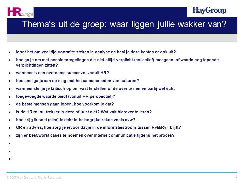 5 © 2007 Hay Group. All Rights Reserved Thema's uit de groep: waar liggen jullie wakker van? loont het om veel tijd vooraf te steken in analyse en haa