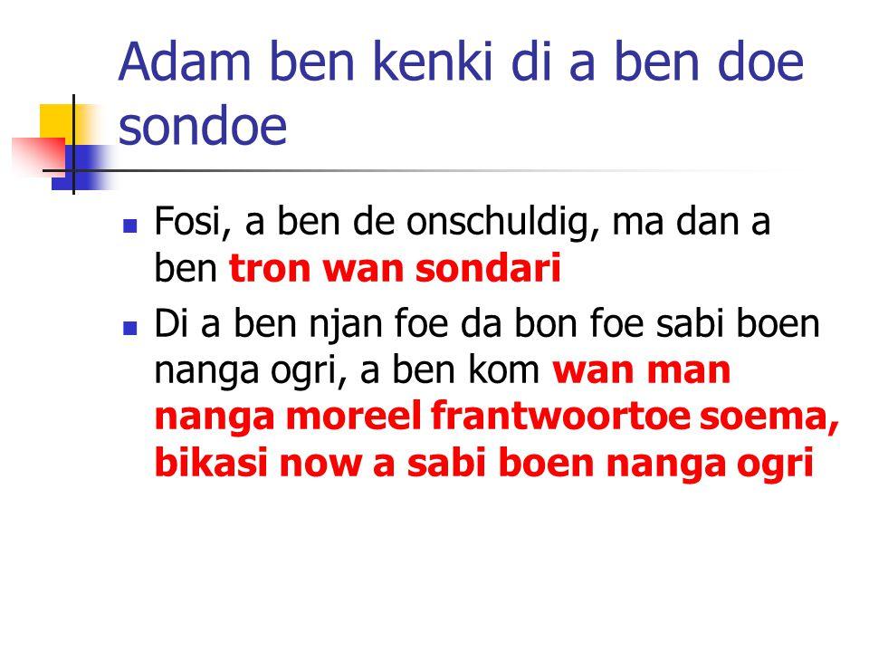 Adam ben kenki di a ben doe sondoe Fosi, a ben de onschuldig, ma dan a ben tron wan sondari Di a ben njan foe da bon foe sabi boen nanga ogri, a ben k