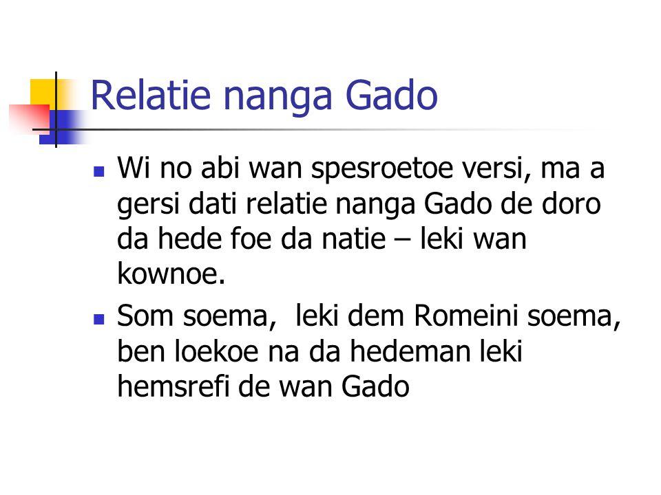 Relatie nanga Gado Wi no abi wan spesroetoe versi, ma a gersi dati relatie nanga Gado de doro da hede foe da natie – leki wan kownoe. Som soema, leki