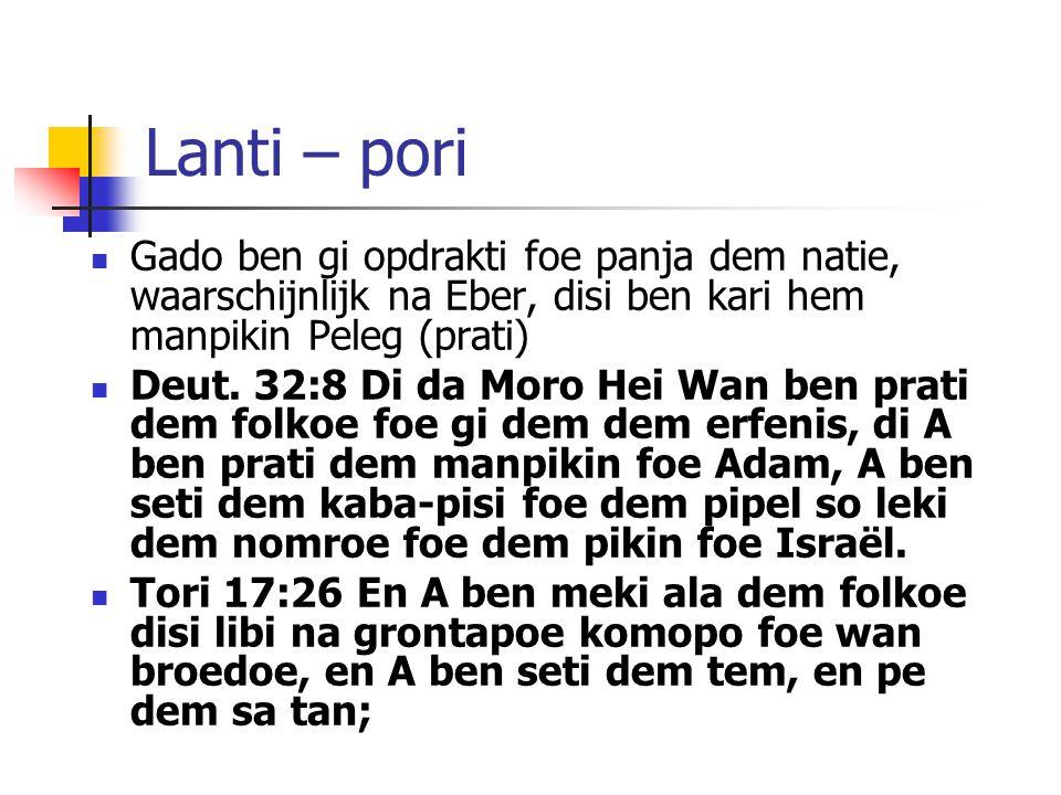 Lanti – pori Gado ben gi opdrakti foe panja dem natie, waarschijnlijk na Eber, disi ben kari hem manpikin Peleg (prati) Deut. 32:8 Di da Moro Hei Wan