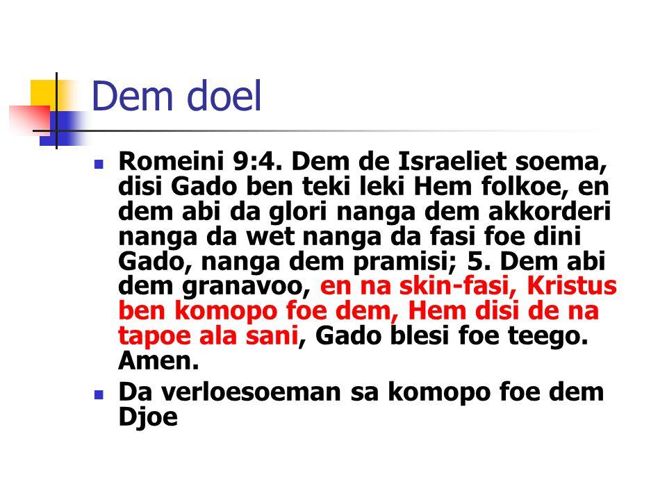Dem doel Romeini 9:4. Dem de Israeliet soema, disi Gado ben teki leki Hem folkoe, en dem abi da glori nanga dem akkorderi nanga da wet nanga da fasi f