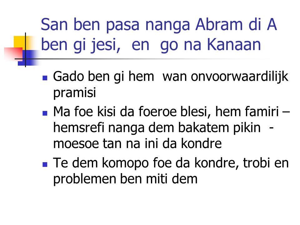 San ben pasa nanga Abram di A ben gi jesi, en go na Kanaan Gado ben gi hem wan onvoorwaardilijk pramisi Ma foe kisi da foeroe blesi, hem famiri – hems