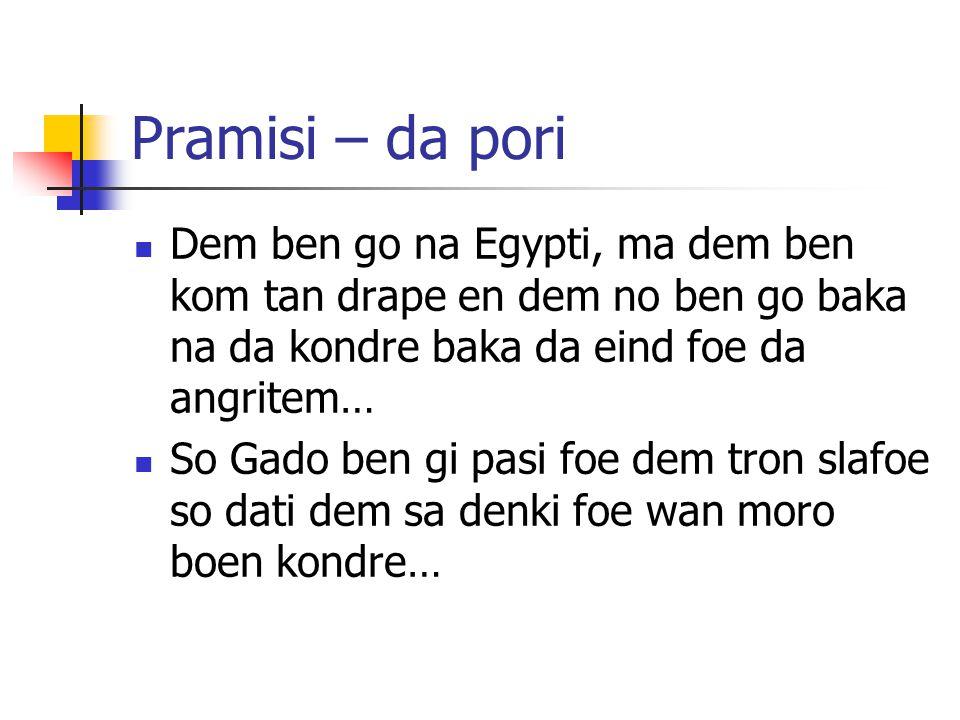 Pramisi – da pori Dem ben go na Egypti, ma dem ben kom tan drape en dem no ben go baka na da kondre baka da eind foe da angritem… So Gado ben gi pasi