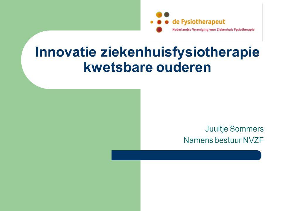 Innovatie ziekenhuisfysiotherapie kwetsbare ouderen Juultje Sommers Namens bestuur NVZF