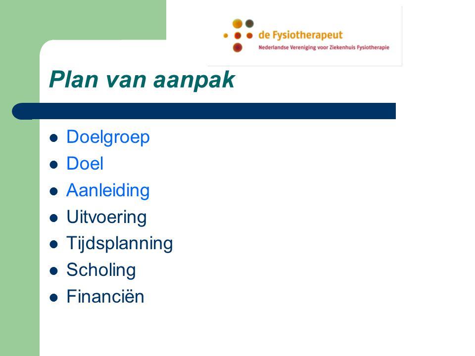 Plan van aanpak Doelgroep Doel Aanleiding Uitvoering Tijdsplanning Scholing Financiën