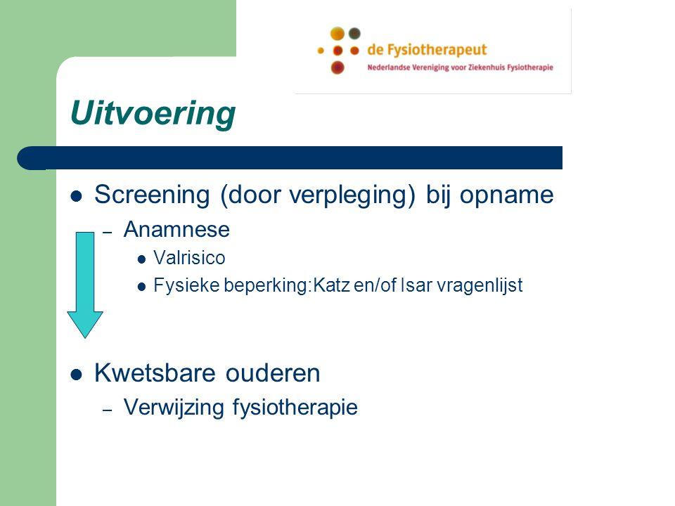 Uitvoering Screening (door verpleging) bij opname – Anamnese Valrisico Fysieke beperking:Katz en/of Isar vragenlijst Kwetsbare ouderen – Verwijzing fysiotherapie