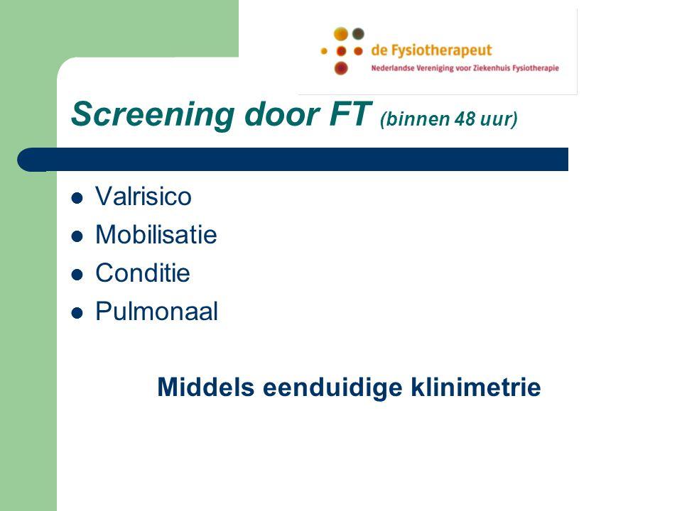Screening door FT (binnen 48 uur) Valrisico Mobilisatie Conditie Pulmonaal Middels eenduidige klinimetrie