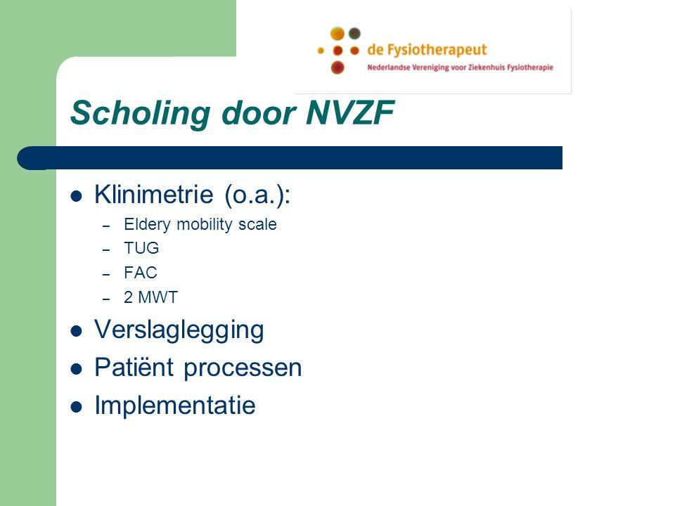 Scholing door NVZF Klinimetrie (o.a.): – Eldery mobility scale – TUG – FAC – 2 MWT Verslaglegging Patiënt processen Implementatie