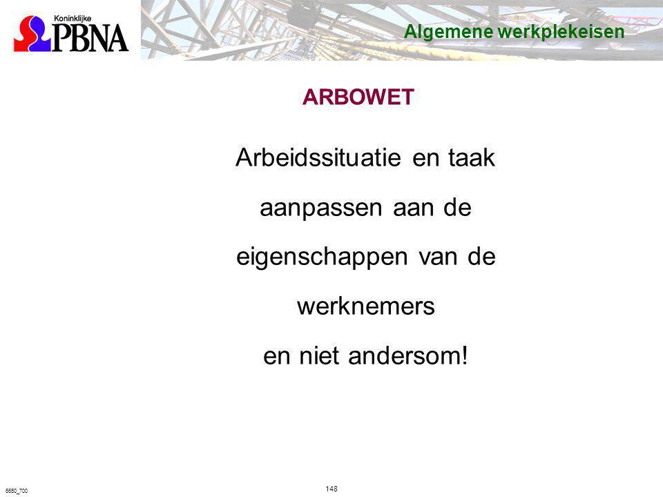 ARBOWET Arbeidssituatie en taak aanpassen aan de eigenschappen van de werknemers en niet andersom! 148 6650_700 Algemene werkplekeisen