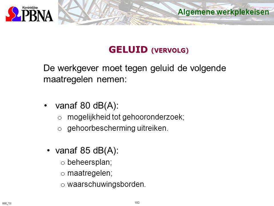 Algemene werkplekeisen De werkgever moet tegen geluid de volgende maatregelen nemen: vanaf 80 dB(A): o mogelijkheid tot gehooronderzoek; o gehoorbesch