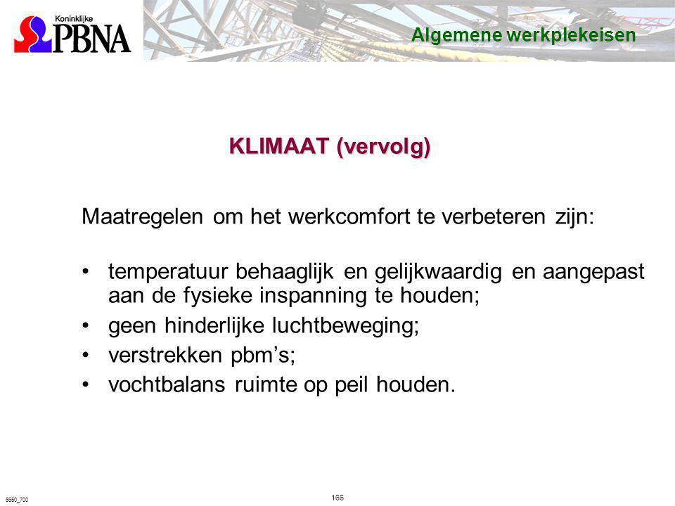Maatregelen om het werkcomfort te verbeteren zijn: temperatuur behaaglijk en gelijkwaardig en aangepast aan de fysieke inspanning te houden; geen hind