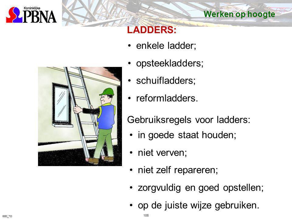 185 6650_700 LADDERS: enkele ladder; opsteekladders; schuifladders; reformladders. Gebruiksregels voor ladders: in goede staat houden; niet verven; ni