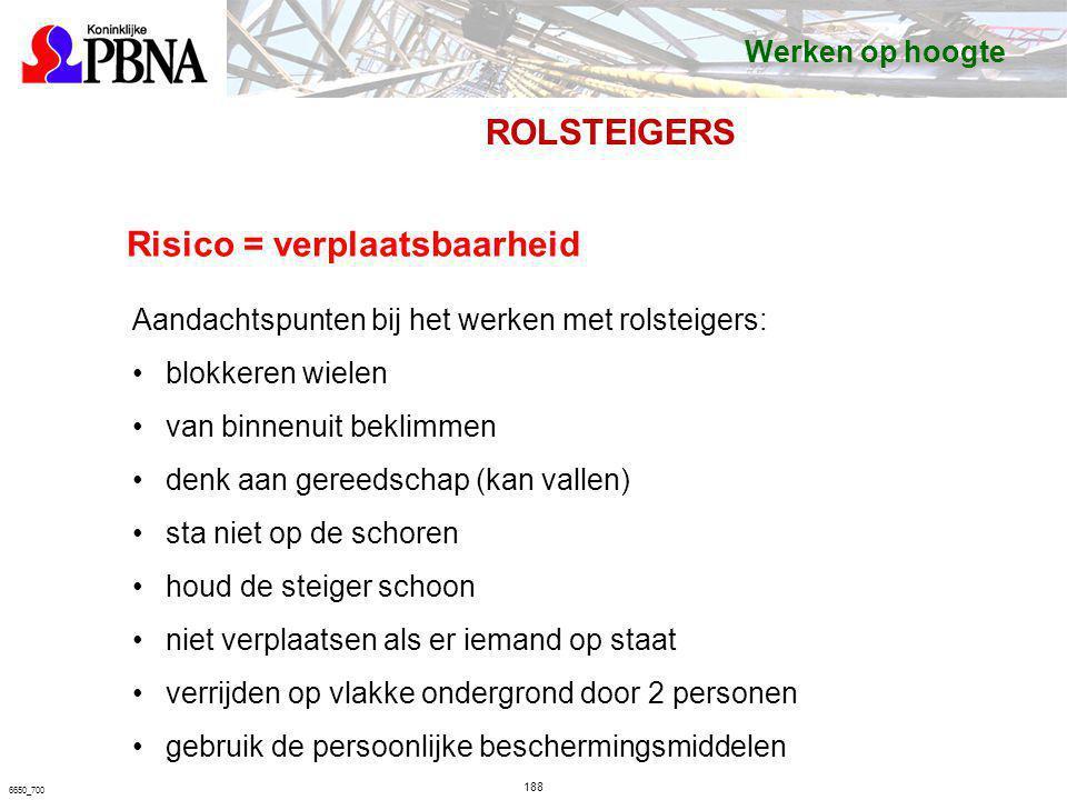 188 6650_700 Risico = verplaatsbaarheid Aandachtspunten bij het werken met rolsteigers: blokkeren wielen van binnenuit beklimmen denk aan gereedschap