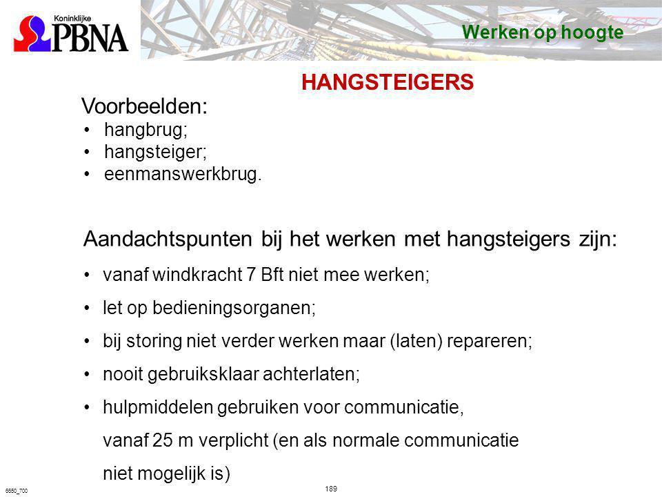 189 6650_700 Voorbeelden: hangbrug; hangsteiger; eenmanswerkbrug. Aandachtspunten bij het werken met hangsteigers zijn: vanaf windkracht 7 Bft niet me