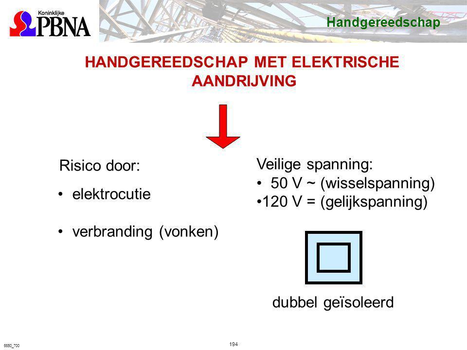 194 6650_700 HANDGEREEDSCHAP MET ELEKTRISCHE AANDRIJVING elektrocutie verbranding (vonken) Veilige spanning: 50 V ~ (wisselspanning) 120 V = (gelijksp