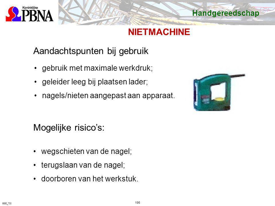 195 6650_700 Aandachtspunten bij gebruik gebruik met maximale werkdruk; geleider leeg bij plaatsen lader; nagels/nieten aangepast aan apparaat. Mogeli