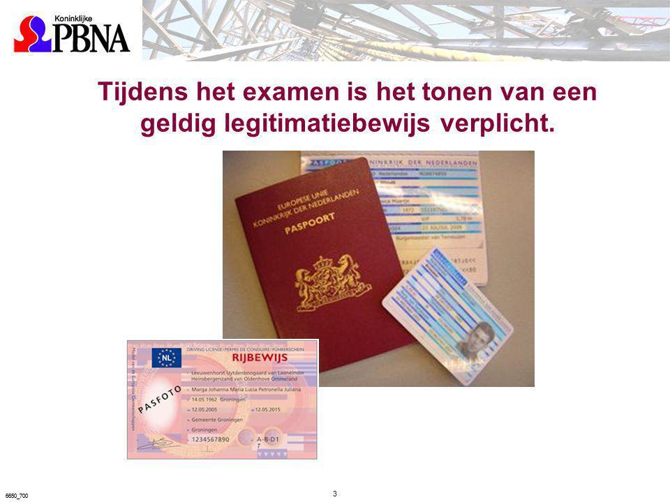 Tijdens het examen is het tonen van een geldig legitimatiebewijs verplicht. 3 6650_700