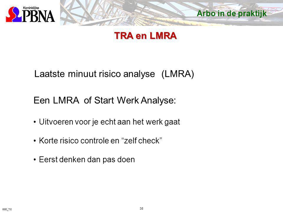 """38 6650_700 Laatste minuut risico analyse (LMRA) Een LMRA of Start Werk Analyse: Uitvoeren voor je echt aan het werk gaat Korte risico controle en """"ze"""