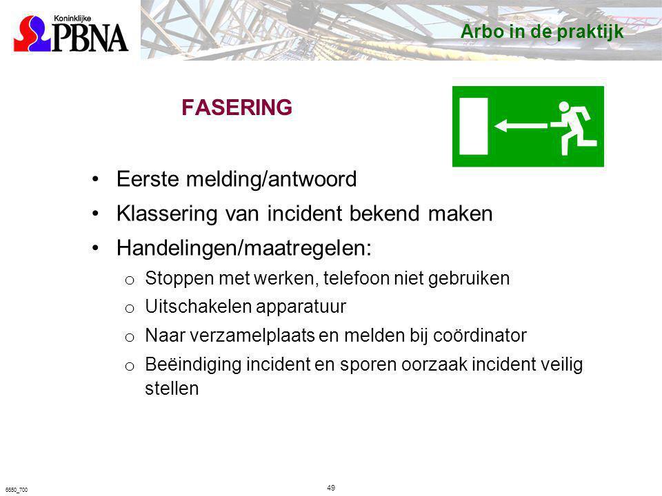 FASERING Eerste melding/antwoord Klassering van incident bekend maken Handelingen/maatregelen: o Stoppen met werken, telefoon niet gebruiken o Uitscha