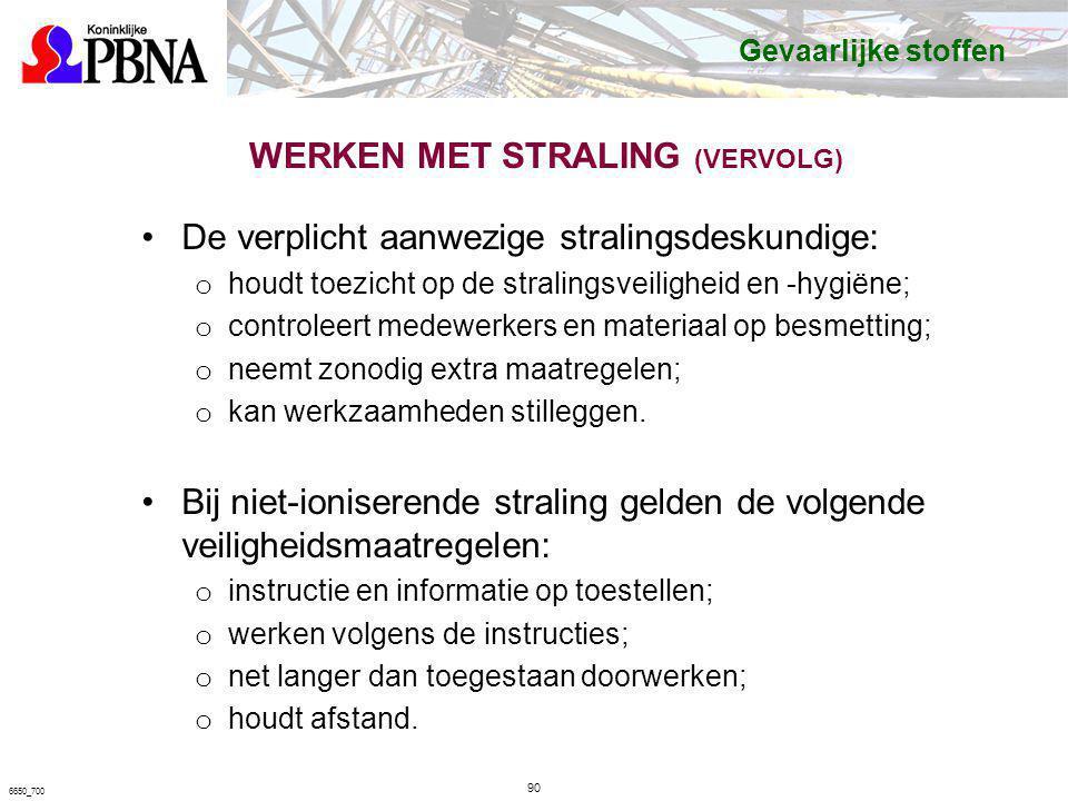 WERKEN MET STRALING (VERVOLG) De verplicht aanwezige stralingsdeskundige: o houdt toezicht op de stralingsveiligheid en -hygiëne; o controleert medewe