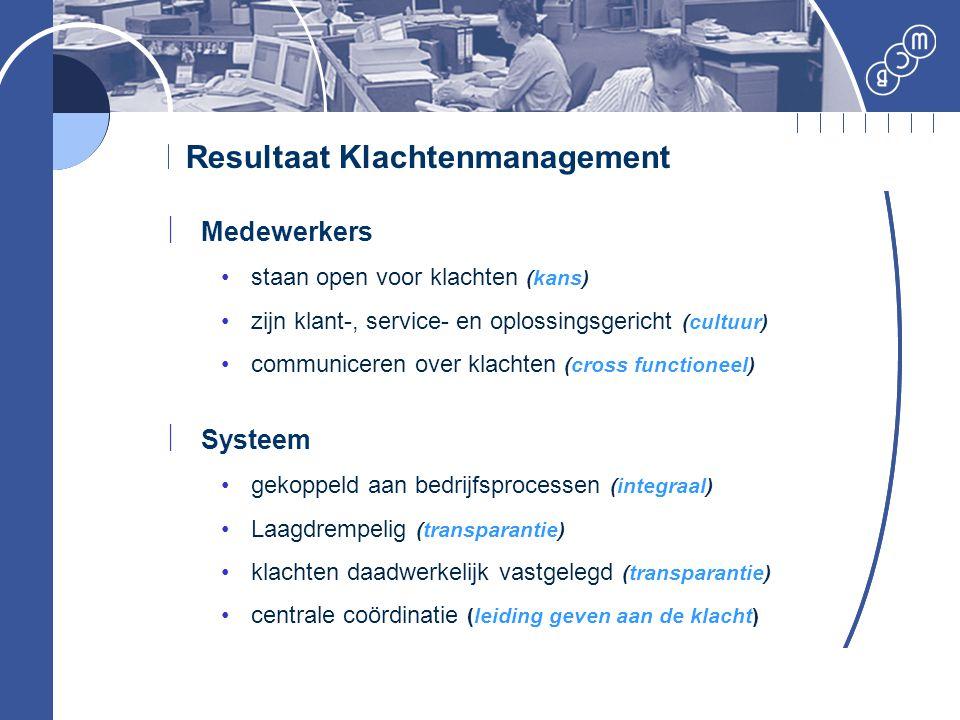 Resultaat Klachtenmanagement  Medewerkers staan open voor klachten (kans) zijn klant-, service- en oplossingsgericht (cultuur) communiceren over klac