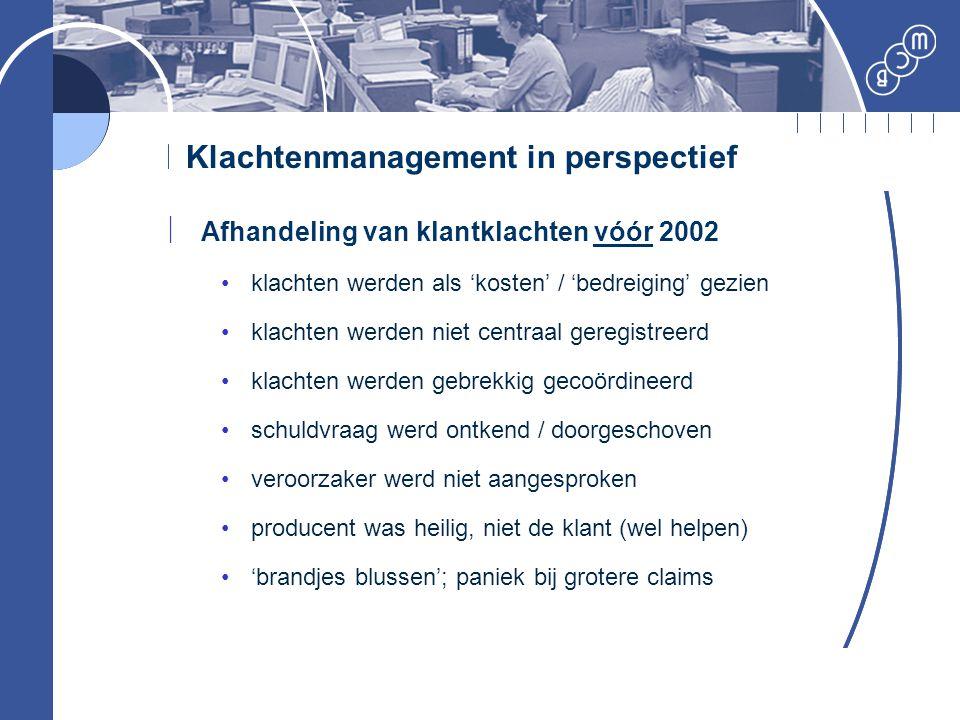 Klachtenmanagement in perspectief  Afhandeling van klantklachten vóór 2002 klachten werden als 'kosten' / 'bedreiging' gezien klachten werden niet ce