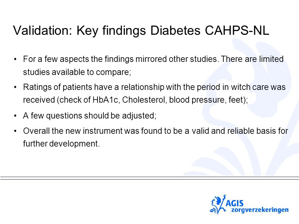 pS Validation: Key findings Diabetes CAHPS-NL For a few aspects the findings mirrored other studies. There are limited studies available to compare; R