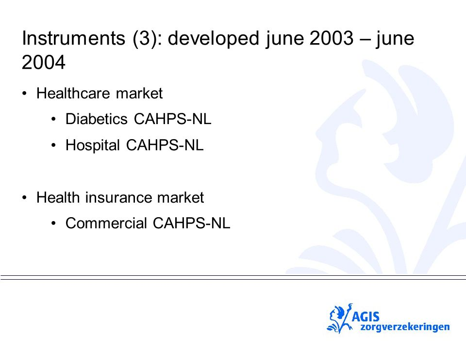 pS Instruments (3): developed june 2003 – june 2004 Healthcare market Diabetics CAHPS-NL Hospital CAHPS-NL Health insurance market Commercial CAHPS-NL