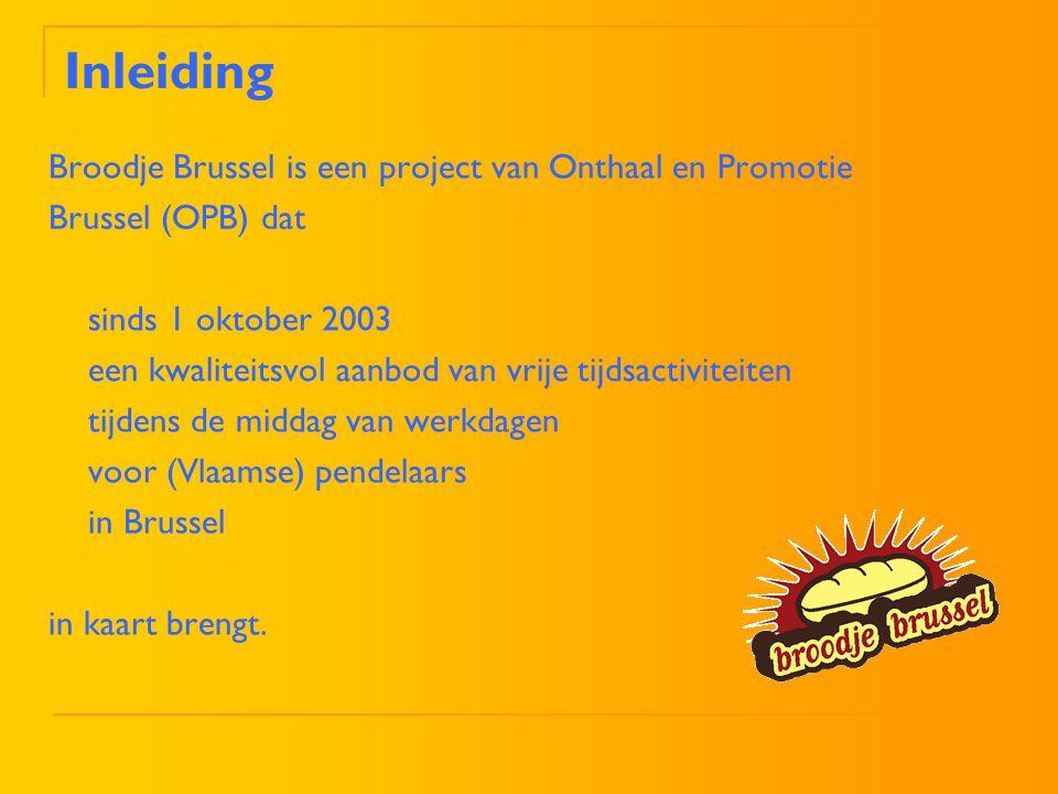 Inleiding Broodje Brussel is een project van Onthaal en Promotie Brussel (OPB) dat sinds 1 oktober 2003 een kwaliteitsvol aanbod van vrije tijdsactivi