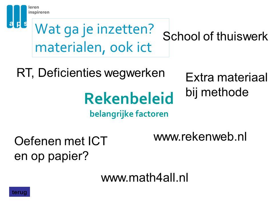 Rekenbeleid belangrijke factoren Wat ga je inzetten? materialen, ook ict terug Oefenen met ICT en op papier? www.rekenweb.nl School of thuiswerk RT, D
