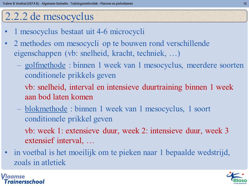 1 mesocyclus bestaat uit 4-6 microcycli 2 methodes om mesocycli op te bouwen rond verschillende eigenschappen (vb: snelheid, kracht, techniek, …) –gol
