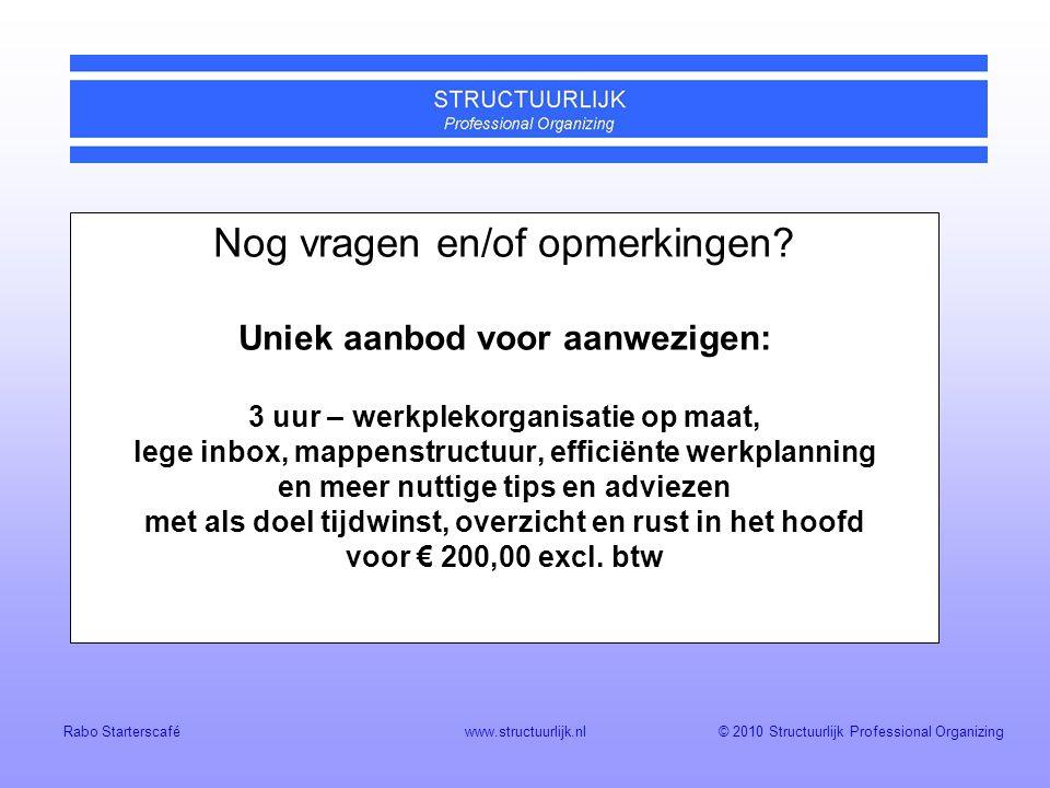 © 2010 Structuurlijk Professional Organizing Rabo Starterscaféwww.structuurlijk.nl Nog vragen en/of opmerkingen.