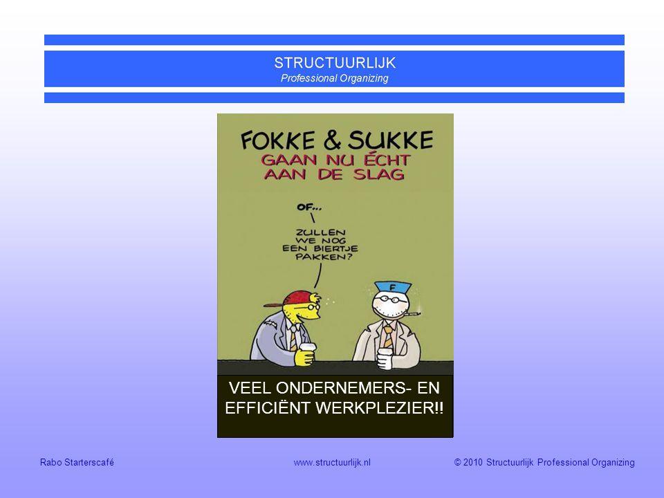 © 2010 Structuurlijk Professional Organizing Rabo Starterscaféwww.structuurlijk.nl VEEL ONDERNEMERS- EN EFFICIËNT WERKPLEZIER!!