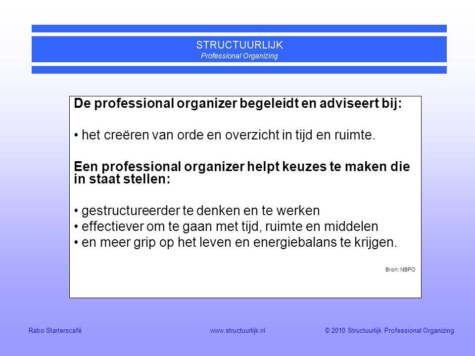 © 2010 Structuurlijk Professional Organizing Rabo Starterscaféwww.structuurlijk.nl De professional organizer begeleidt en adviseert bij: het creëren van orde en overzicht in tijd en ruimte.