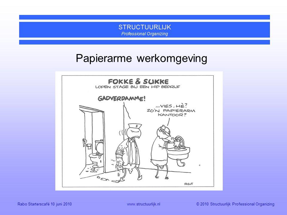 © 2010 Structuurlijk Professional OrganizingRabo Starterscafé 10 juni 2010www.structuurlijk.nl Papierarme werkomgeving