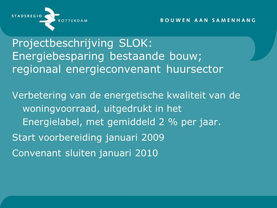 Projectbeschrijving SLOK: Energiebesparing bestaande bouw; regionaal energieconvenant huursector Verbetering van de energetische kwaliteit van de woningvoorraad, uitgedrukt in het Energielabel, met gemiddeld 2 % per jaar.