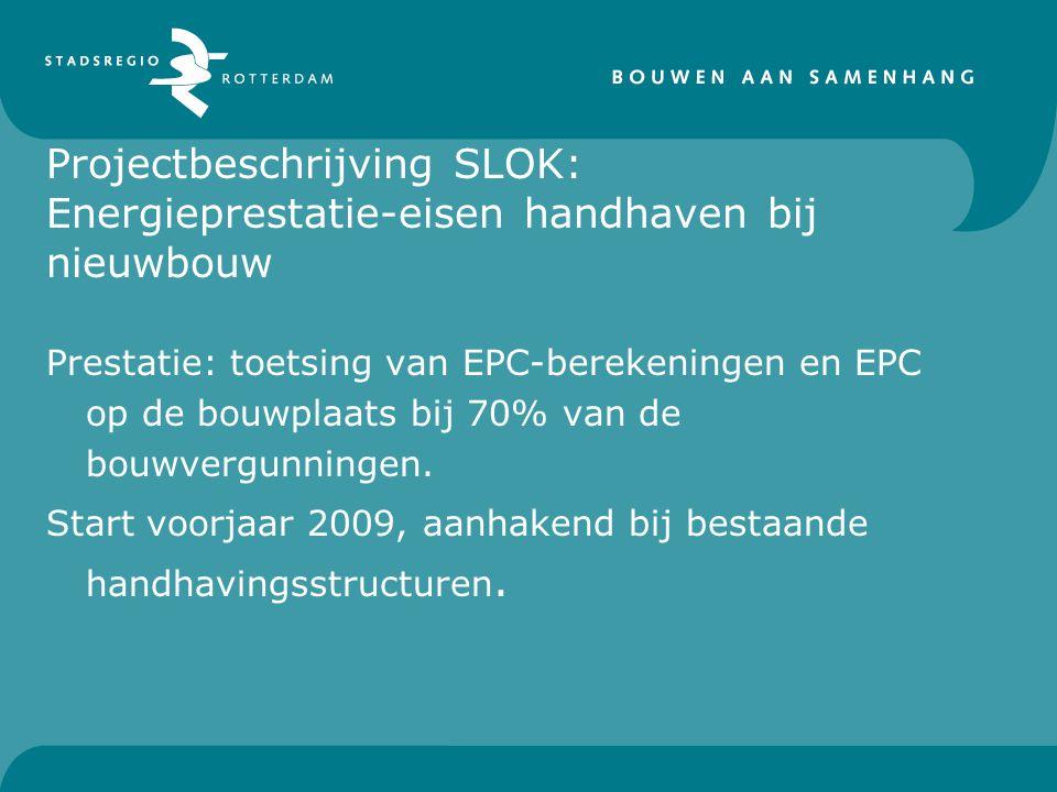 Projectbeschrijving SLOK: Energieprestatie-eisen handhaven bij nieuwbouw Prestatie: toetsing van EPC-berekeningen en EPC op de bouwplaats bij 70% van de bouwvergunningen.