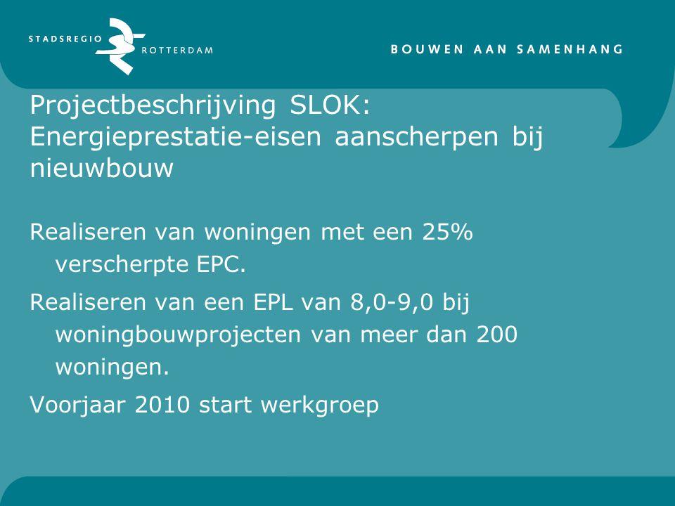 Projectbeschrijving SLOK: Energieprestatie-eisen aanscherpen bij nieuwbouw Realiseren van woningen met een 25% verscherpte EPC.
