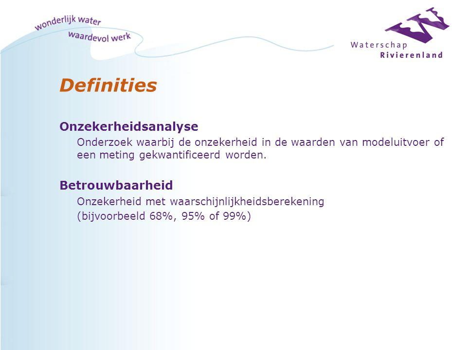 Definities Onzekerheidsanalyse Onderzoek waarbij de onzekerheid in de waarden van modeluitvoer of een meting gekwantificeerd worden.
