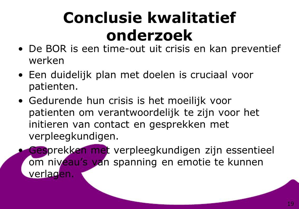 Conclusie kwalitatief onderzoek De BOR is een time-out uit crisis en kan preventief werken Een duidelijk plan met doelen is cruciaal voor patienten. G