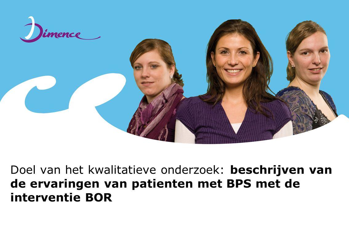 Doel van het kwalitatieve onderzoek: beschrijven van de ervaringen van patienten met BPS met de interventie BOR