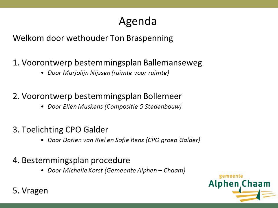 Agenda Welkom door wethouder Ton Braspenning 1. Voorontwerp bestemmingsplan Ballemanseweg Door Marjolijn Nijssen (ruimte voor ruimte) 2. Voorontwerp b