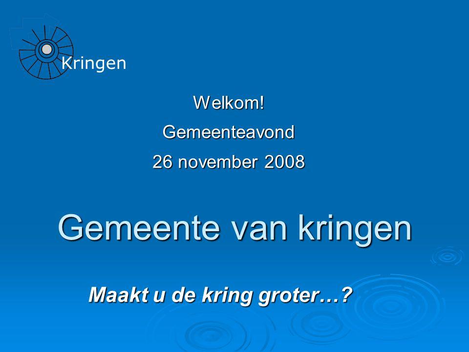 Gemeente van kringen Welkom!Gemeenteavond 26 november 2008 Maakt u de kring groter… Kringen