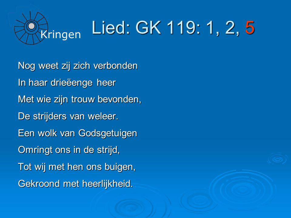 Kringen Lied: GK 119: 1, 2, 5 Nog weet zij zich verbonden In haar drieëenge heer Met wie zijn trouw bevonden, De strijders van weleer.