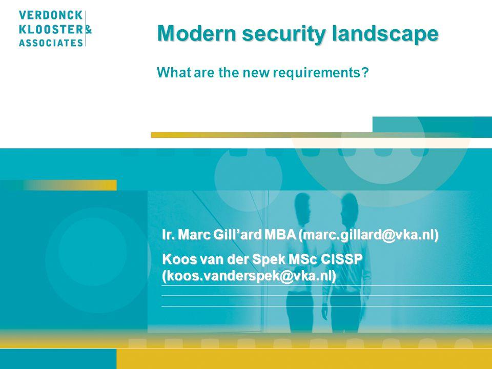 Modern security landscape What are the new requirements? Ir. Marc Gill'ard MBA (marc.gillard@vka.nl) Koos van der Spek MSc CISSP (koos.vanderspek@vka.